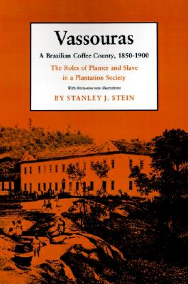 Image for Vassouras: A Brazilian Coffee County, 1850-1900: The Roles of Planter and Slave in a Plantation Society