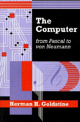 The Computer from Pascal to von Neumann, Goldstine, Herman H.