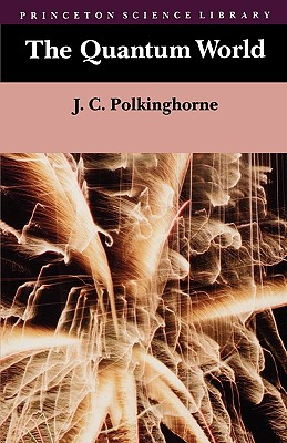 The Quantum World (Princeton Science Library), Polkinghorne, John C.