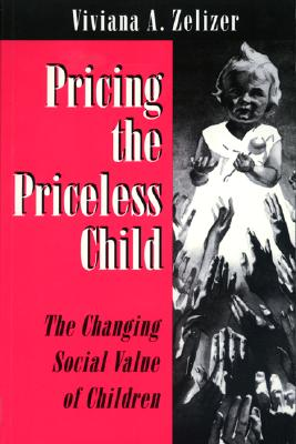 Pricing the Priceless Child: The Changing Social Value of Children, Zelizer, Viviana A.