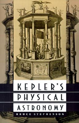Kepler's Physical Astronomy (Princeton Paperback), Stephenson, Bruce