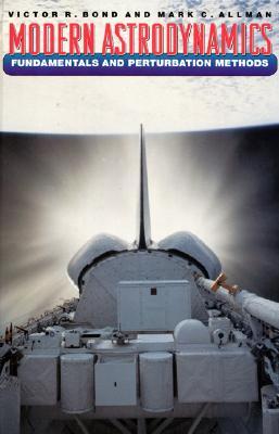 Modern Astrodynamics, Bond, Victor R.; Allman, Mark C.