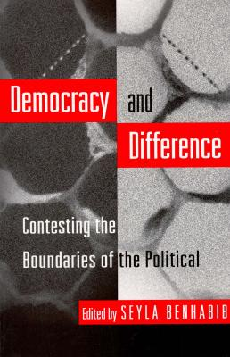 Democracy and Difference: Contesting the Boundaries of the Political, Benhabib, Seyla (Ed.)