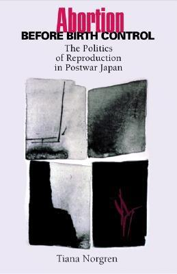 Abortion before Birth Control: The Politics of Reproduction in Postwar Japan., Norgren, Tiana
