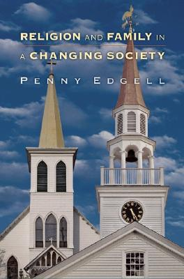Religion and Family in a Changing Society (Princeton Studies in Cultural Sociology), Edgell, Penny