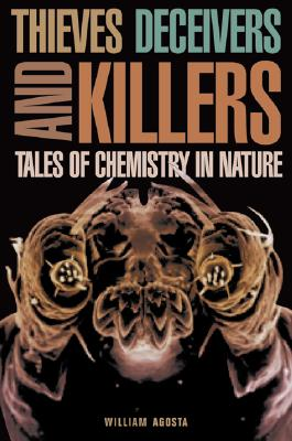 Thieves, Deceivers, and Killers: Tales of Chemistry in Nature, Agosta, William