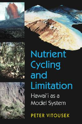 Nutrient Cycling and Limitation: Hawai'i as a Model System (Princeton Environmental Institute Series), Vitousek, Peter M.