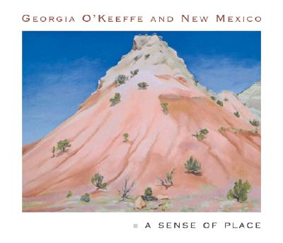 Image for Georgia O'Keeffe and New Mexico: A Sense of Place