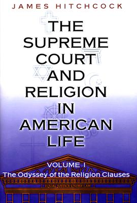 The Supreme Court and Religion in American Life, Vol. 1: The Odyssey of the Religion Clauses (New Forum Books), Hitchcock, James