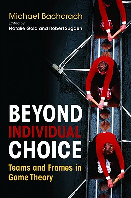 Image for Beyond Individual Choice: Teams and Frames in Game Theory