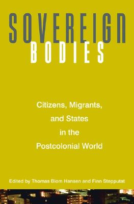 Image for Sovereign Bodies: Citizens, Migrants, and States in the Postcolonial World