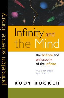 Infinity and the Mind: The Science and Philosophy of the Infinite (Princeton Science Library), Rucker, Rudy