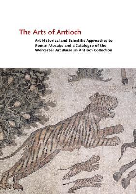 Image for The Arts of Antioch: Art Historical and Scientific Approaches to Roman Mosaics and a Catalogue of the Worcester Art Museum Antioch Collection (v. 2)