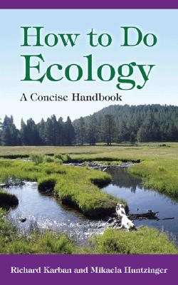 How to Do Ecology: A Concise Handbook, Karban, Richard; Huntzinger, Mikaela