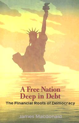 Image for A Free Nation Deep in Debt: The Financial Roots of Democracy