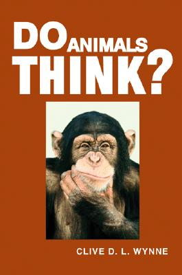 Do Animals Think?, Wynne, Clive D. L.