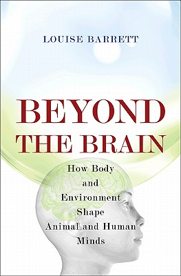 Image for Beyond the Brain: How Body and Environment Shape Animal and Human Minds
