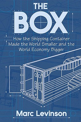 Image for Box: How the Shipping Container Made the World Smaller and the World Economy Big