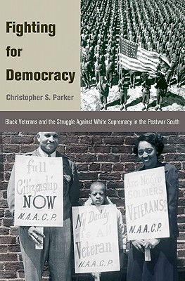 Fighting for Democracy: Black Veterans and the Struggle Against White Supremacy in the Postwar South (Princeton Studies in American Politics: Historical, International, and Comparative Perspectives), Parker, Christopher S.