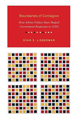 Boundaries of Contagion: How Ethnic Politics Have Shaped Government Responses to AIDS, Lieberman, Evan S.