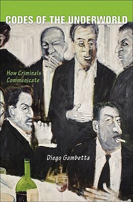 Codes of the Underworld: How Criminals Communicate, Gambetta, Diego