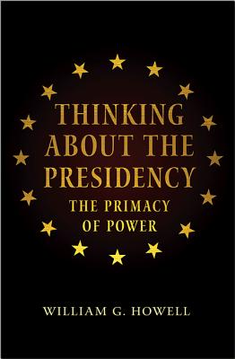 Image for Thinking about the Presidency: The Primacy of Power