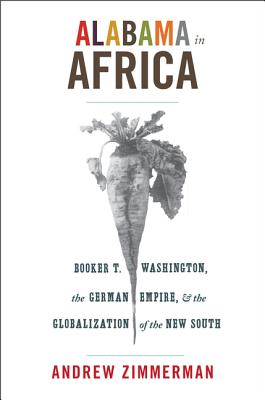 Image for Alabama in Africa: Booker T. Washington, the German Empire, and the Globalizatio