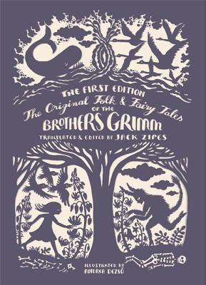 The Original Folk and Fairy Tales of the Brothers Grimm: The Complete First Edition, Jacob Grimm, Wilhelm Grimm