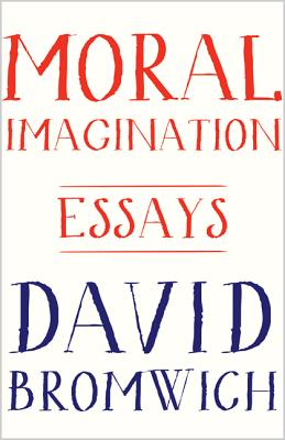 Moral Imagination: Essays, David Bromwich