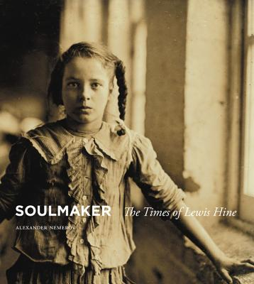 Soulmaker: The Times of Lewis Hine, Nemerov, Alexander