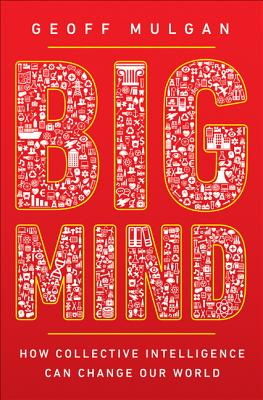 Big Mind: How Collective Intelligence Can Change Our World, Mulgan, Geoff