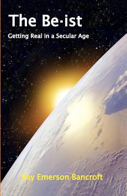 Image for The Be-ist: Getting Real in a Secular Age