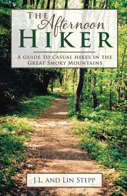 Image for The Afternoon Hiker: A Guide to Casual Hikes in the Great Smoky Mountains