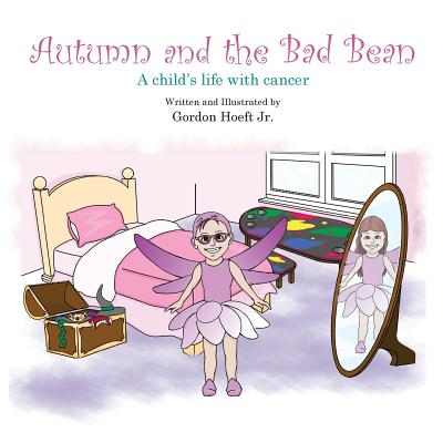 Autumn and the Bad Bean: A child's life with cancer, Hoeft Jr., Gordon
