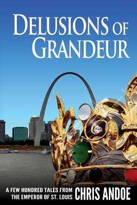 Image for Delusions of Grandeur: A Few Hundred Tales from the Emperor of St. Louis