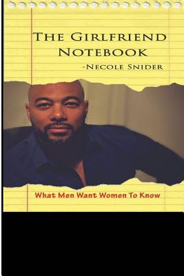 The Girlfriend Notebook: What Men Want Women To Know, Snider, Necole