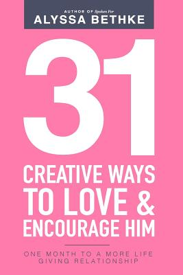 Image for 31 Creative Ways To Love & Encourage Him: One Month To a More Life Giving Relationship (31 Day Challenge) (Volume 2)