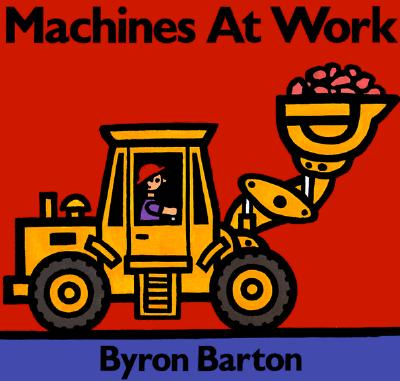 Machines at Work, Barton, Byron, Barton, Byron (illustrator)