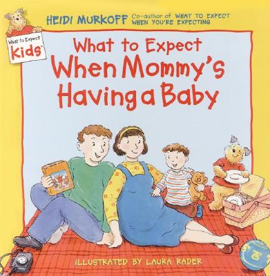 What to Expect When Mommy's Having a Baby (What to Expect Kids), Heidi Murkoff