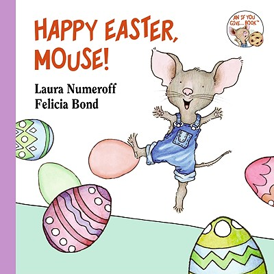 Happy Easter, Mouse!, Laura Numeroff