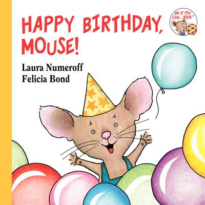 Happy Birthday, Mouse! (If You Give...), Numeroff, Laura