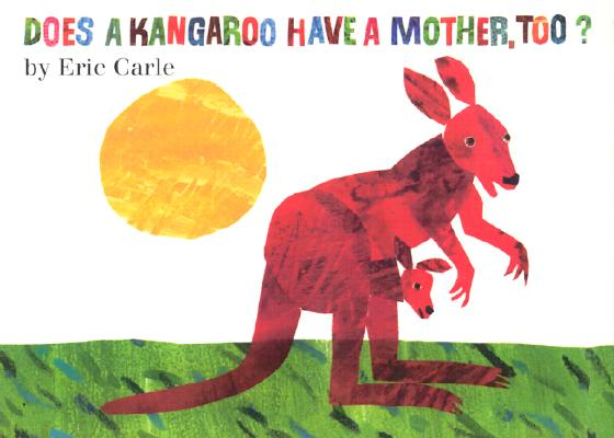 Does a Kangaroo Have a Mother, Too?, Carle, Eric; Carle, Eric [Illustrator]