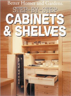 Image for Step-By-Step Cabinets and Shelves (Better Homes and Gardens Books)