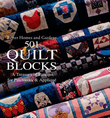 501 Quilt Blocks: A Treasury of Patterns for Patchwork & Applique (Better Homes and Gardens Cooking), Better Homes and Gardens