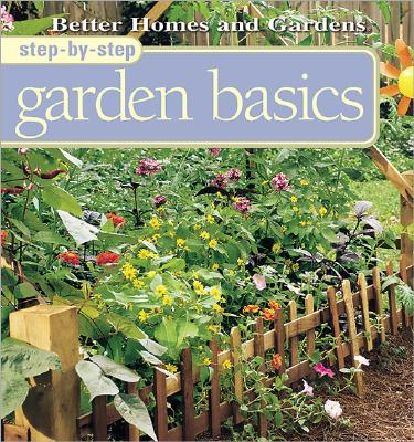 Image for Step-By-Step Garden Basics (Better Homes & Gardens Step-By-Step)