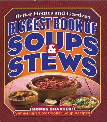 Biggest Book of Soups & Stews (Better Homes & Gardens Cooking), Better Homes and Gardens
