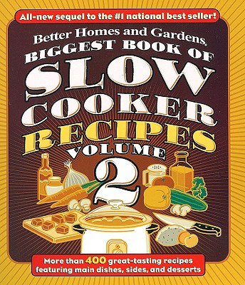 """Biggest Book of Slow Cooker Recipes, Vol. 2 (Better Homes and Gardens Cooking)"", Better Homes and Gardens"