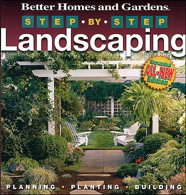 Step-by-Step Landscaping (2nd Edition) (Better Homes & Gardens Gardening), Better Homes and Gardens