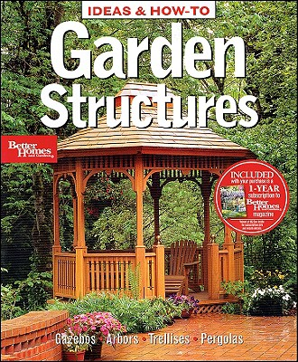 Ideas & How-To: Garden Structures (Better Homes and Gardens) (Better Homes and Gardens Do It Yourself), Better Homes and Gardens
