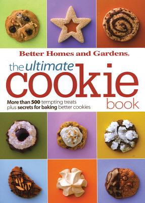BH&G Ultimate Cookie Book: More than 500 Tempting Treats Plus Secrets for Baking Better Cookies (Better Homes & Gardens Ultimate), Better Homes and Gardens